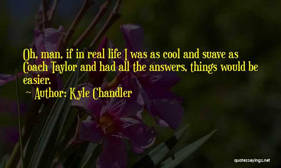 Mr Suave Quotes By Kyle Chandler
