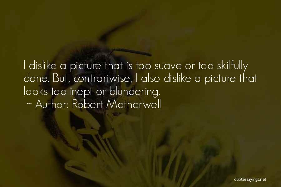 Mr Suave Quotes By Robert Motherwell