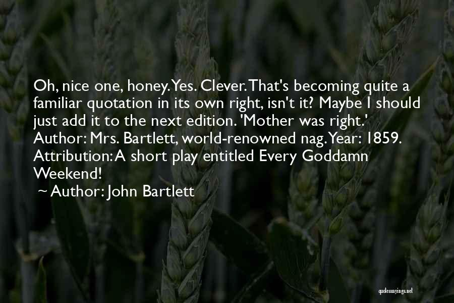 Mrs Right Quotes By John Bartlett