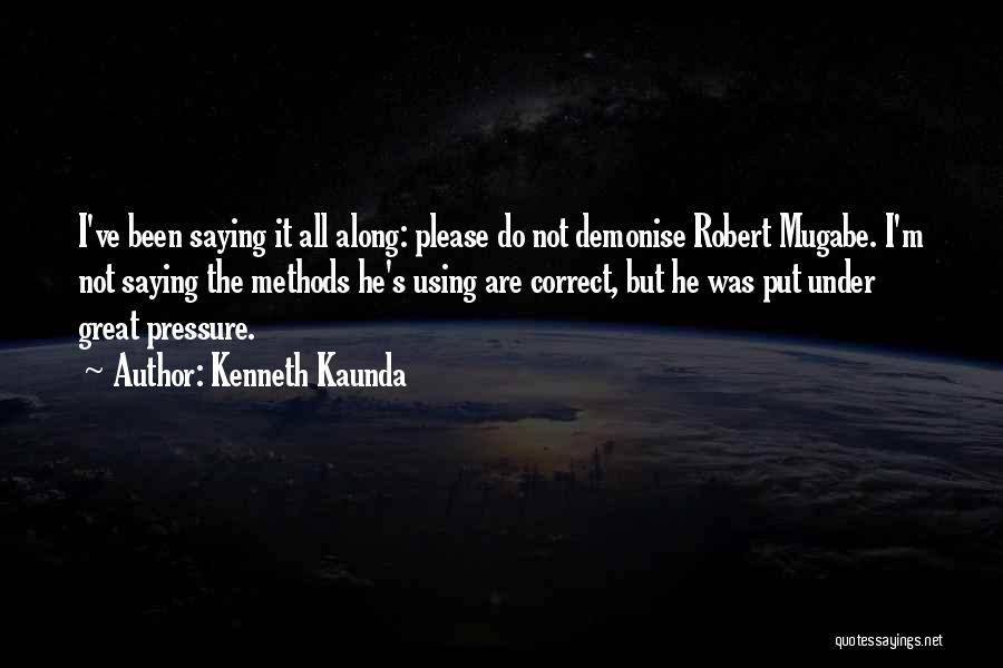 Mugabe Quotes By Kenneth Kaunda