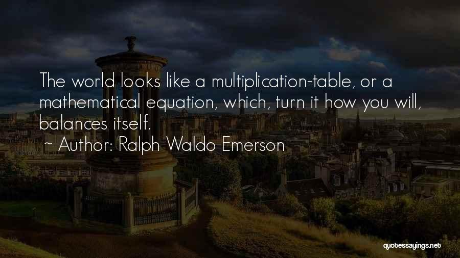 Multiplication Quotes By Ralph Waldo Emerson