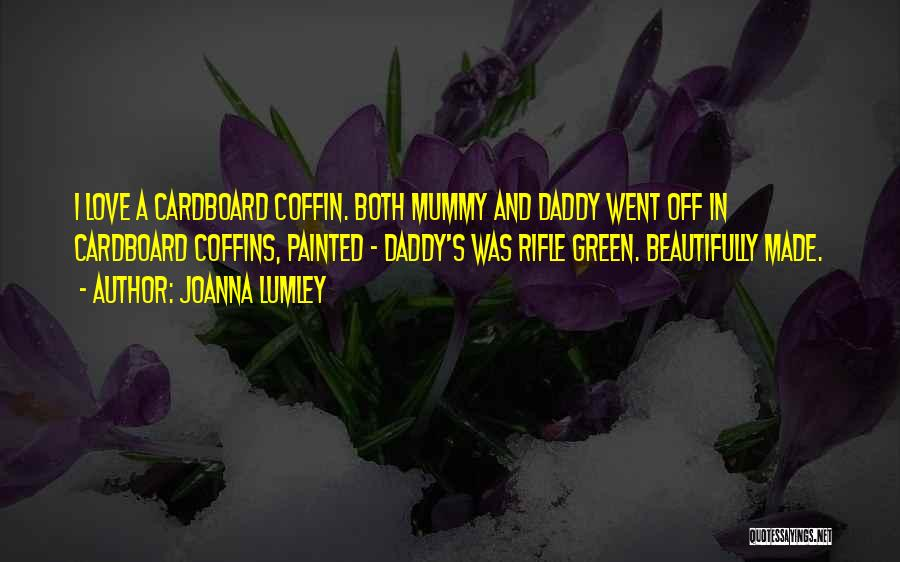 Mummy Love Quotes By Joanna Lumley