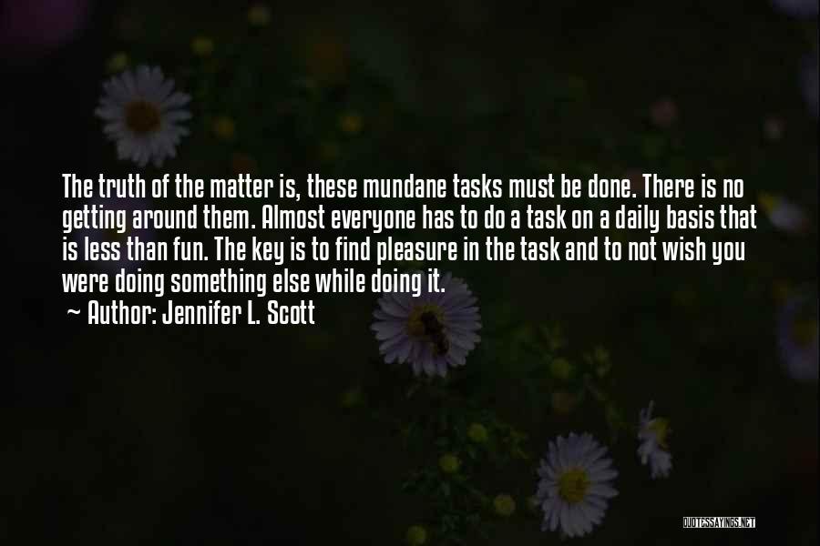 Mundane Tasks Quotes By Jennifer L. Scott
