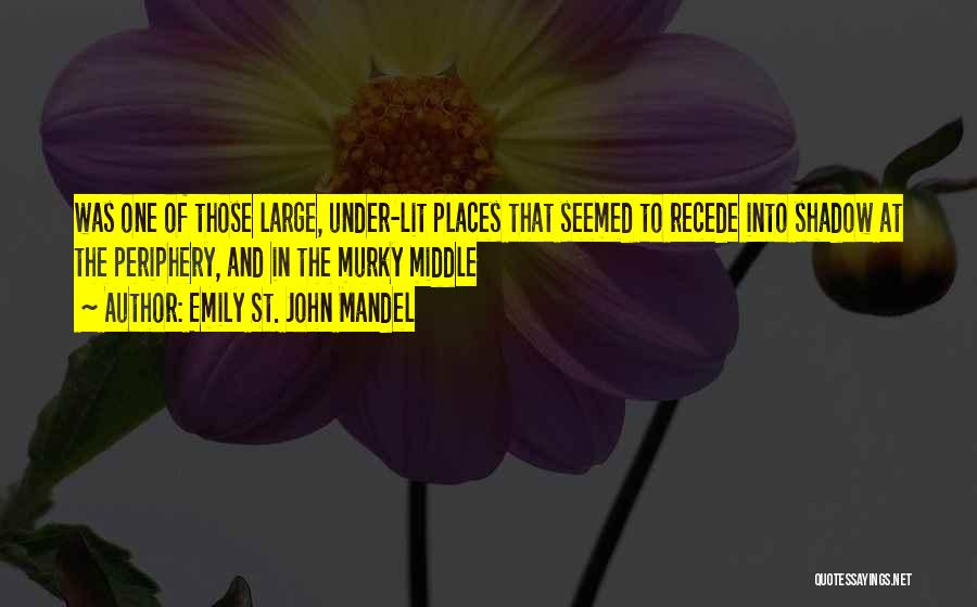Murky Quotes By Emily St. John Mandel