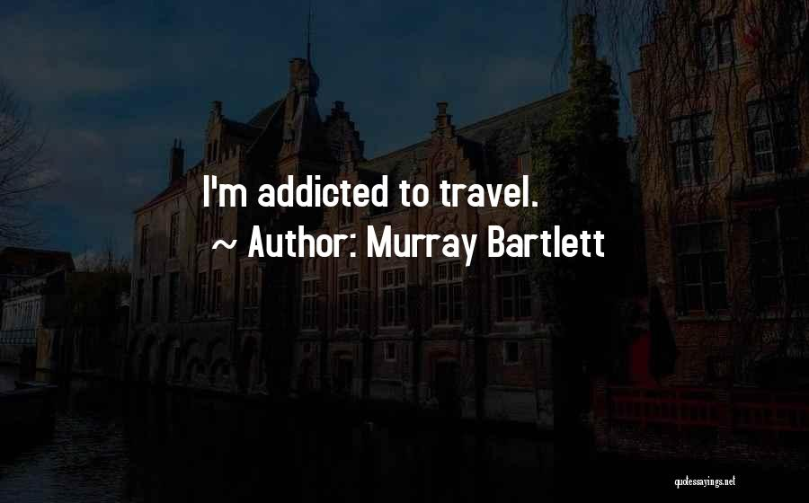Murray Bartlett Quotes 2110638