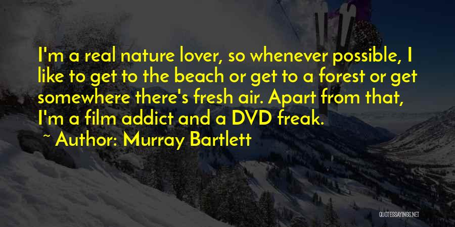 Murray Bartlett Quotes 573033