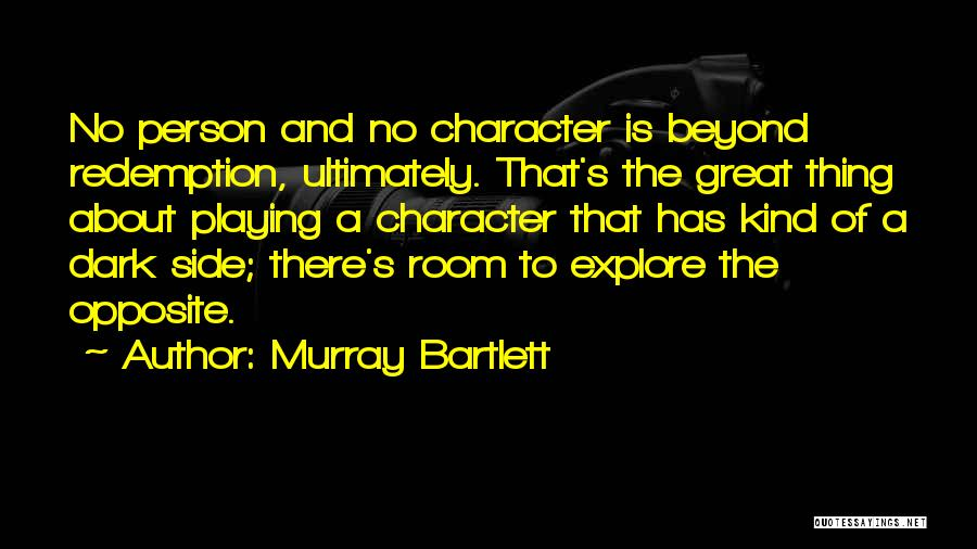 Murray Bartlett Quotes 770765