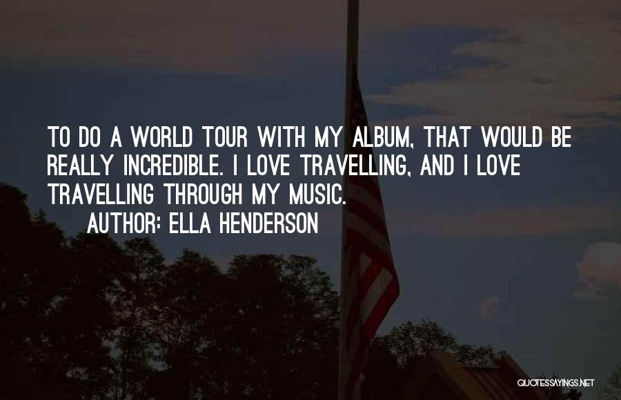 Music Albums Quotes By Ella Henderson