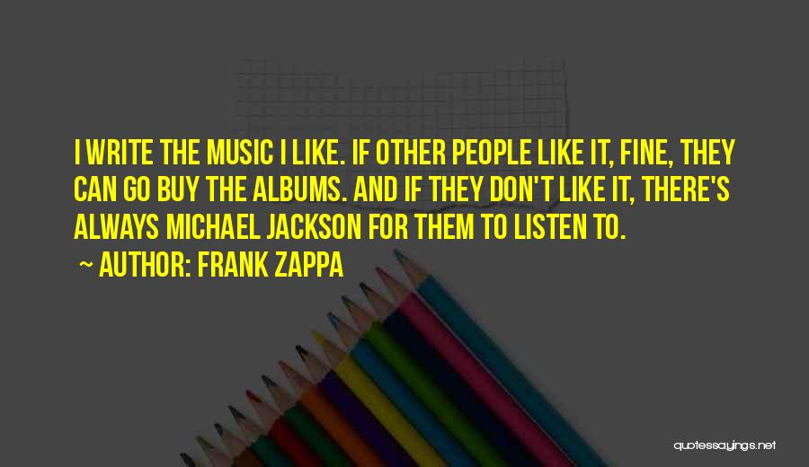 Music Albums Quotes By Frank Zappa