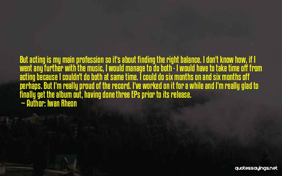 Music Albums Quotes By Iwan Rheon
