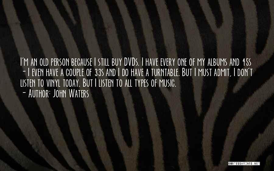 Music Albums Quotes By John Waters