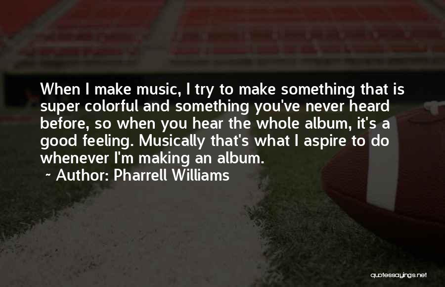 Music Albums Quotes By Pharrell Williams