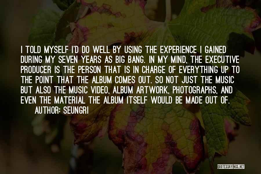 Music Albums Quotes By Seungri