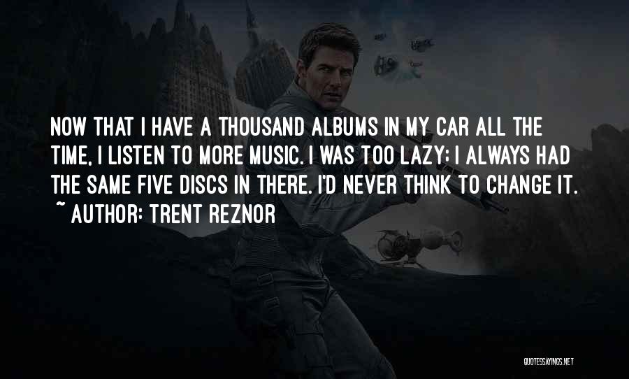 Music Albums Quotes By Trent Reznor