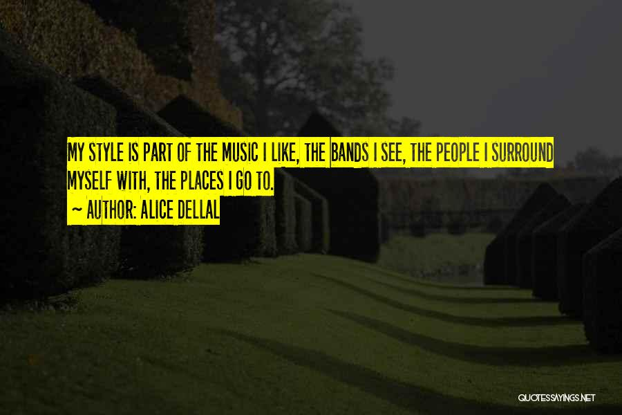 Music Bands Quotes By Alice Dellal