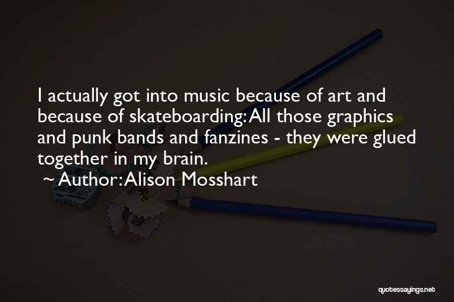 Music Bands Quotes By Alison Mosshart