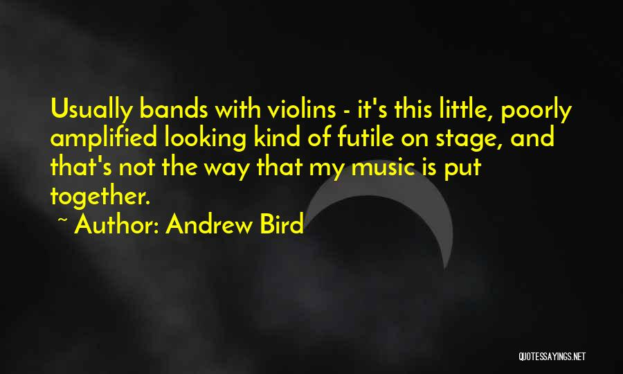 Music Bands Quotes By Andrew Bird