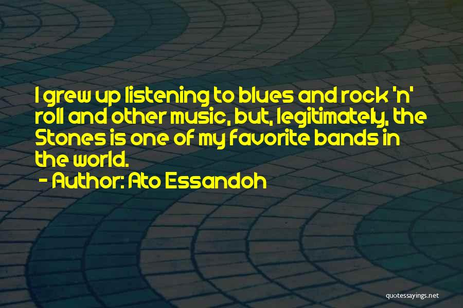 Music Bands Quotes By Ato Essandoh