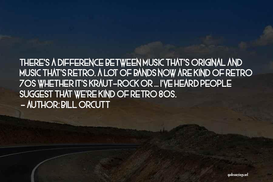 Music Bands Quotes By Bill Orcutt