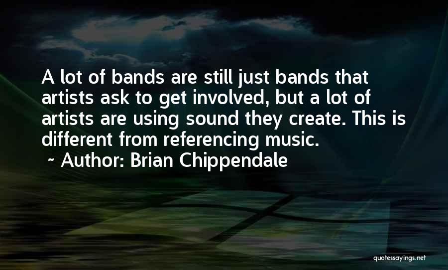 Music Bands Quotes By Brian Chippendale