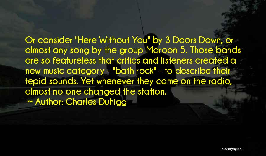 Music Bands Quotes By Charles Duhigg