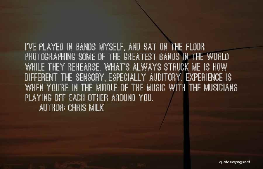 Music Bands Quotes By Chris Milk
