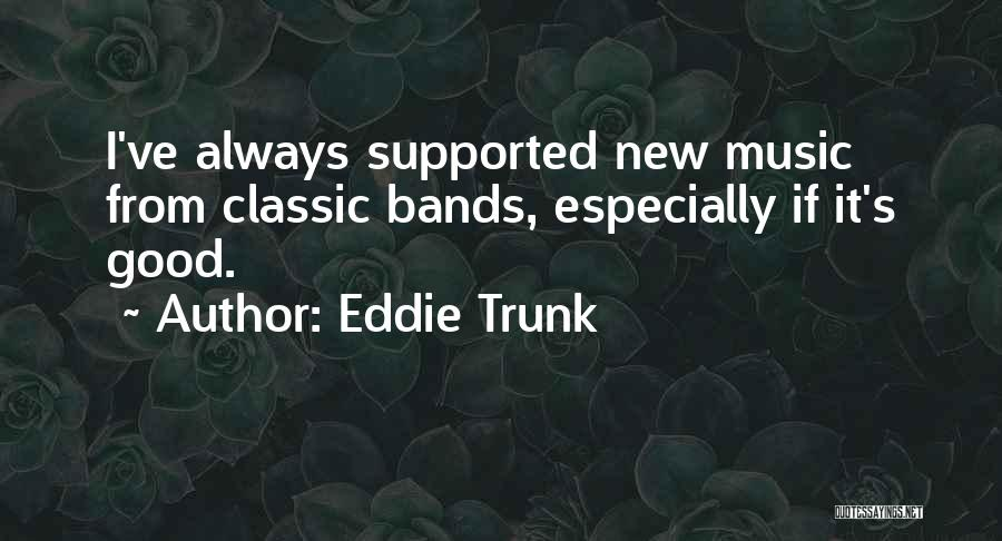 Music Bands Quotes By Eddie Trunk