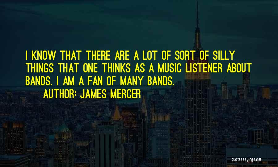 Music Bands Quotes By James Mercer