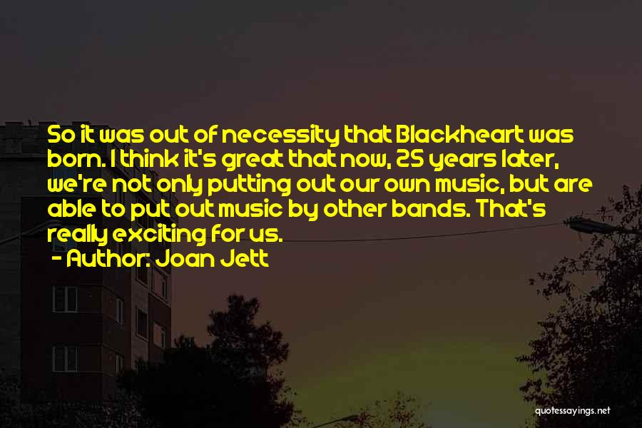 Music Bands Quotes By Joan Jett