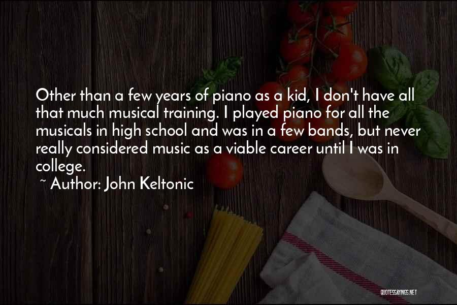 Music Bands Quotes By John Keltonic
