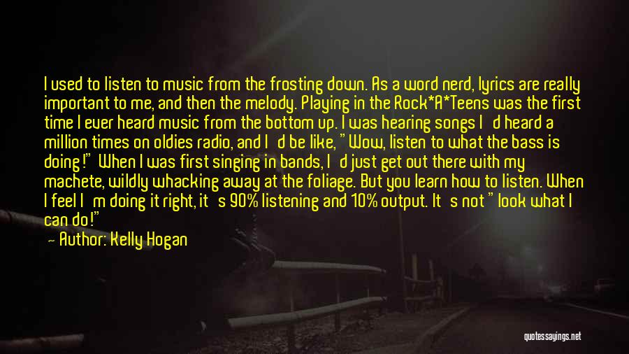 Music Bands Quotes By Kelly Hogan