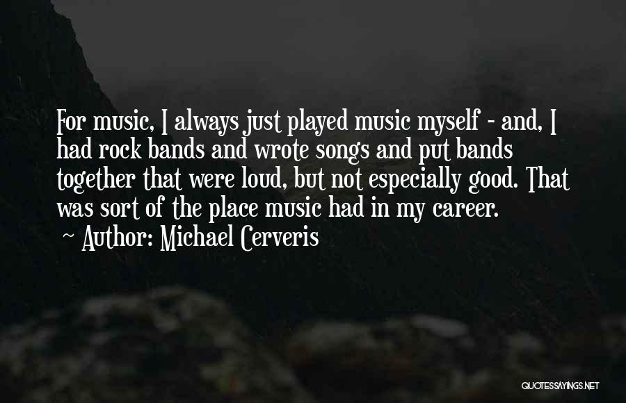 Music Bands Quotes By Michael Cerveris
