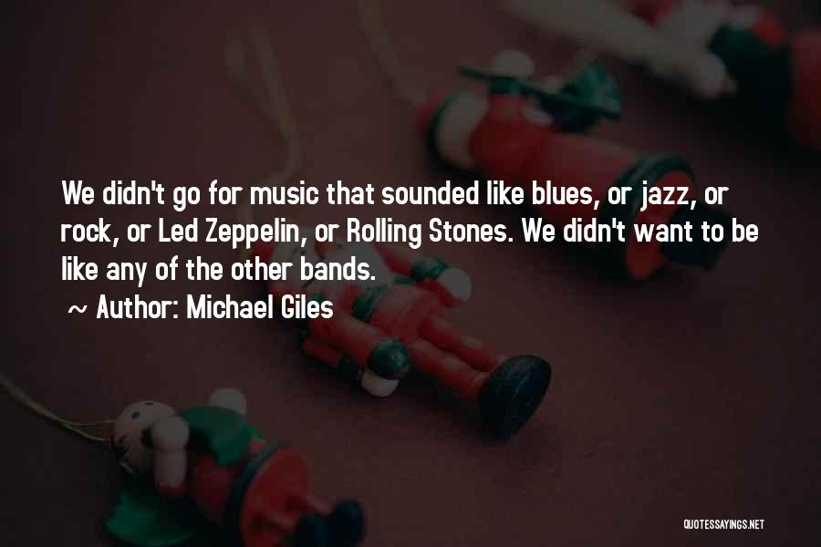 Music Bands Quotes By Michael Giles