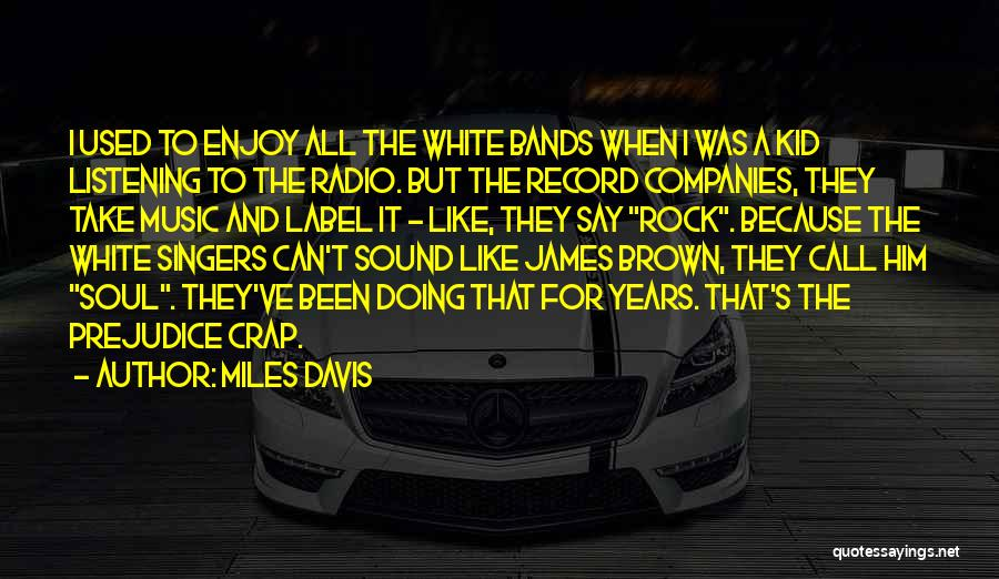 Music Bands Quotes By Miles Davis