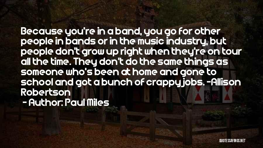 Music Bands Quotes By Paul Miles