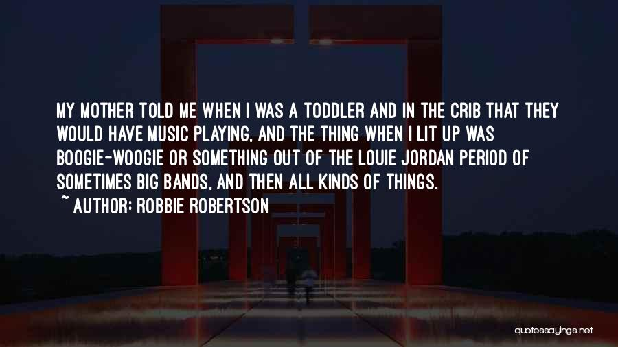 Music Bands Quotes By Robbie Robertson