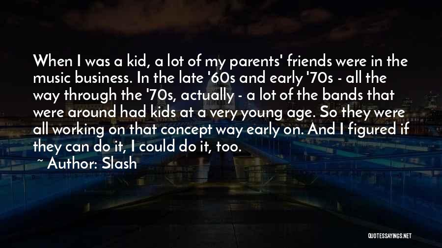 Music Bands Quotes By Slash