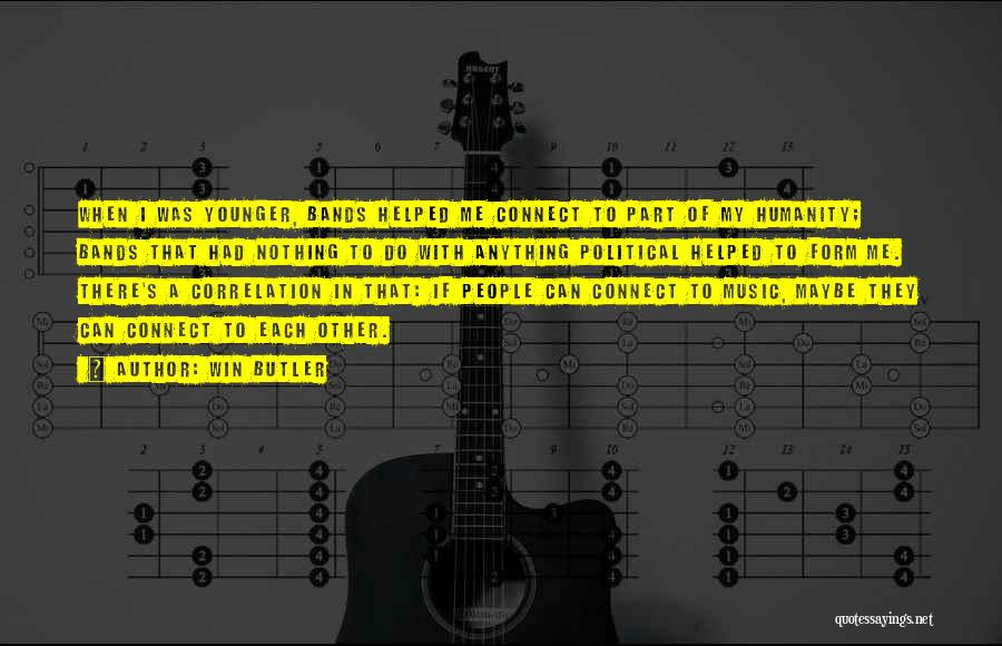 Music Bands Quotes By Win Butler