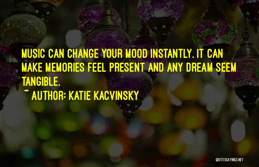 Music Change The Mood Quotes By Katie Kacvinsky
