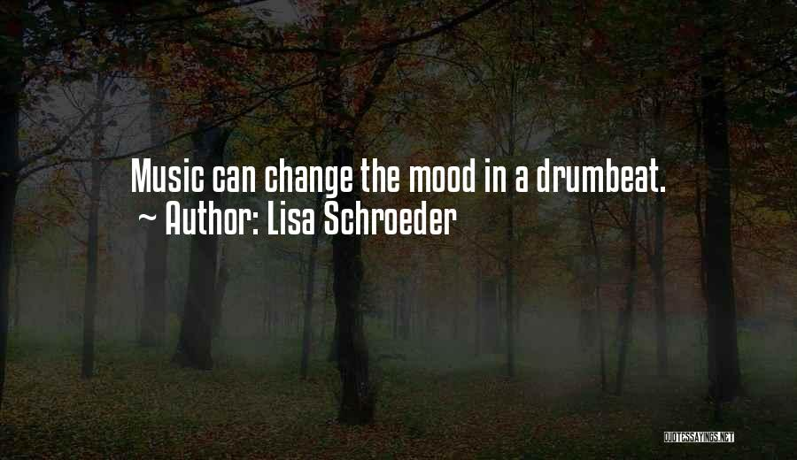 Music Change The Mood Quotes By Lisa Schroeder