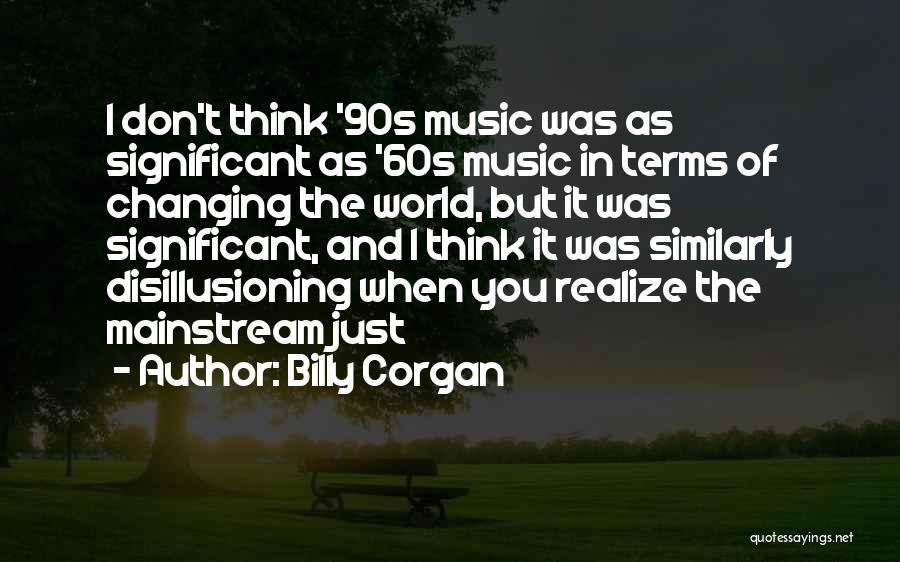 Music Changing The World Quotes By Billy Corgan