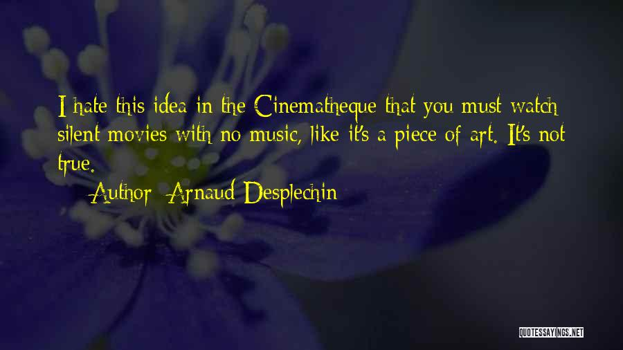Music In Movies Quotes By Arnaud Desplechin
