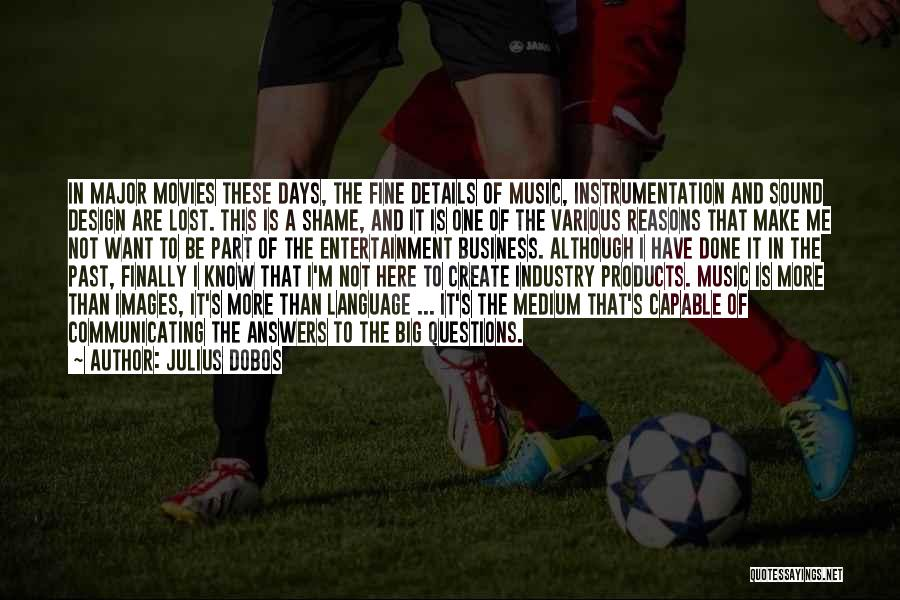 Music In Movies Quotes By Julius Dobos