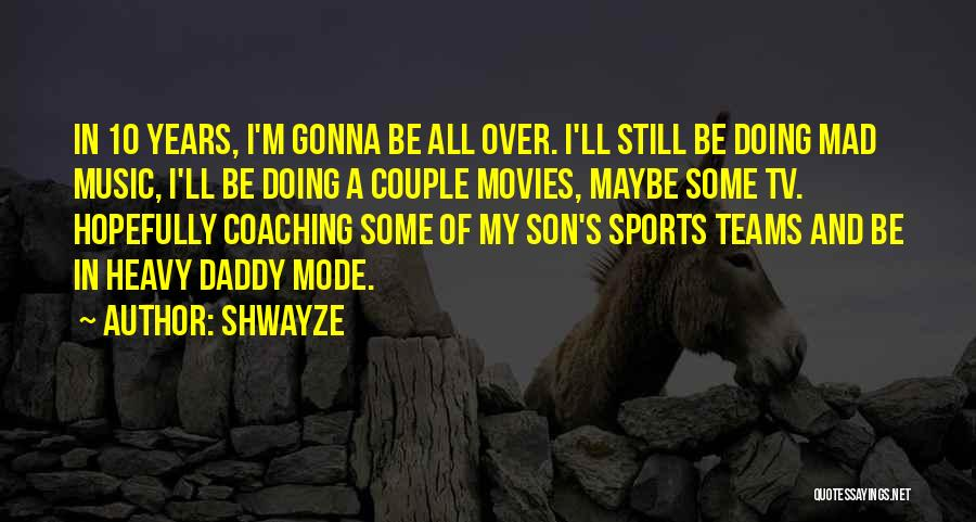 Music In Movies Quotes By Shwayze