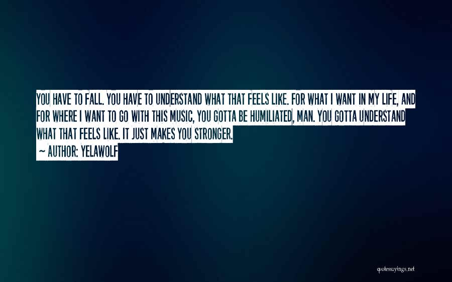 Music Makes Me Stronger Quotes By Yelawolf