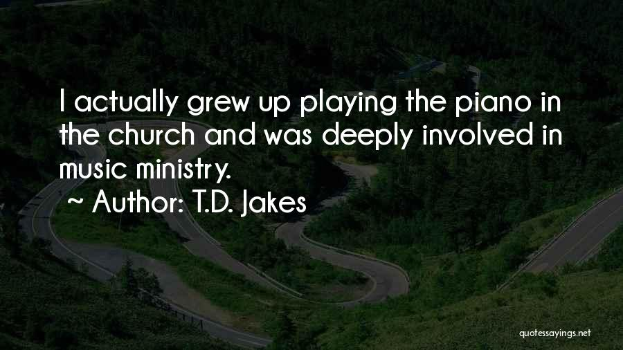 Music Ministry Quotes By T.D. Jakes