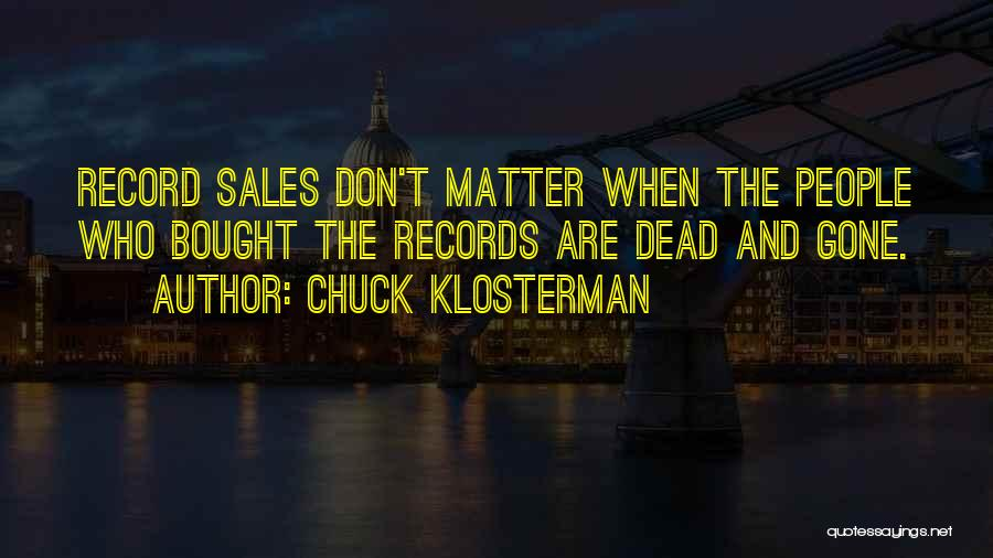Music Records Quotes By Chuck Klosterman