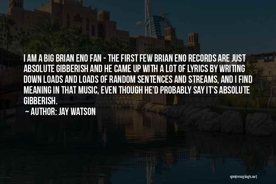 Music Records Quotes By Jay Watson