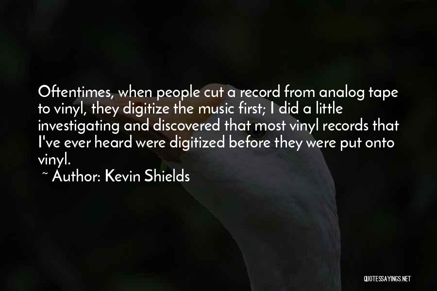 Music Records Quotes By Kevin Shields