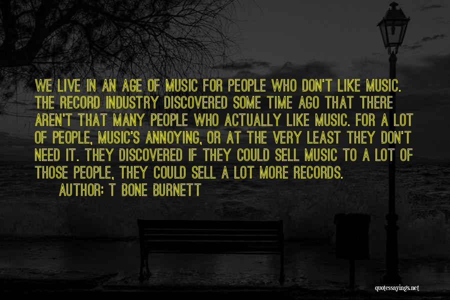 Music Records Quotes By T Bone Burnett